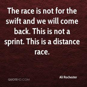 Ali Rochester - The race is not for the swift and we will come back. This is not a sprint. This is a distance race.