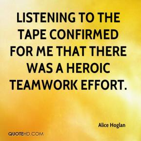 Alice Hoglan - Listening to the tape confirmed for me that there was a heroic teamwork effort.