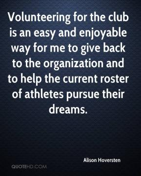 Alison Hoversten - Volunteering for the club is an easy and enjoyable way for me to give back to the organization and to help the current roster of athletes pursue their dreams.