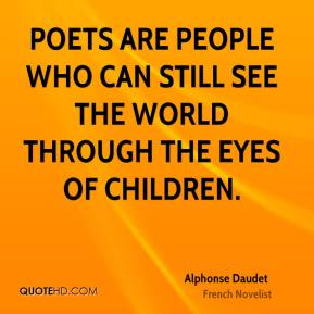 Poets are people who can still see the world through the eyes of children.