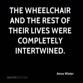 Amos Winter - The wheelchair and the rest of their lives were completely intertwined.
