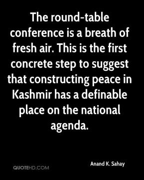 Anand K. Sahay - The round-table conference is a breath of fresh air. This is the first concrete step to suggest that constructing peace in Kashmir has a definable place on the national agenda.