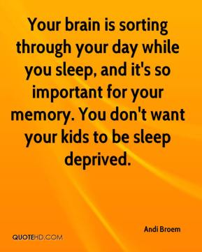 Andi Broem - Your brain is sorting through your day while you sleep, and it's so important for your memory. You don't want your kids to be sleep deprived.