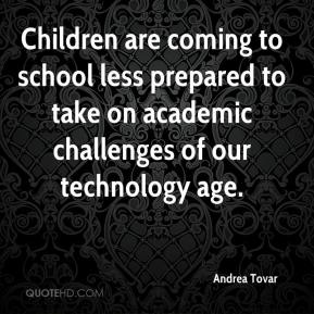 Andrea Tovar - Children are coming to school less prepared to take on academic challenges of our technology age.