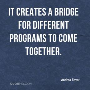 Andrea Tovar - It creates a bridge for different programs to come together.