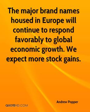 Andrew Popper - The major brand names housed in Europe will continue to respond favorably to global economic growth. We expect more stock gains.