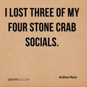 Andrew Reiss - I lost three of my four stone crab socials.