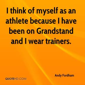 Andy Fordham - I think of myself as an athlete because I have been on Grandstand and I wear trainers.