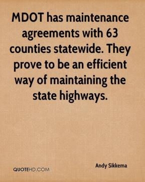 Andy Sikkema - MDOT has maintenance agreements with 63 counties statewide. They prove to be an efficient way of maintaining the state highways.