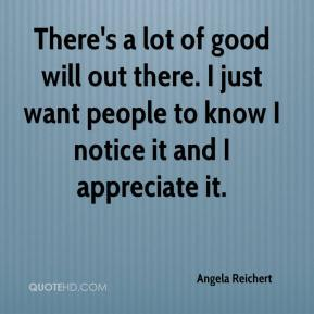 Angela Reichert - There's a lot of good will out there. I just want people to know I notice it and I appreciate it.