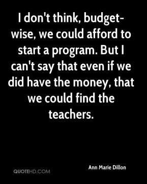 Ann Marie Dillon - I don't think, budget-wise, we could afford to start a program. But I can't say that even if we did have the money, that we could find the teachers.