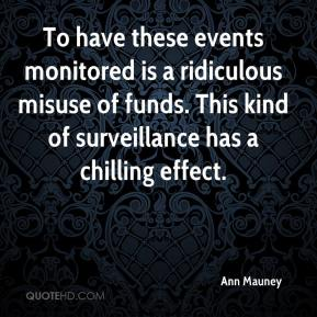 Ann Mauney - To have these events monitored is a ridiculous misuse of funds. This kind of surveillance has a chilling effect.