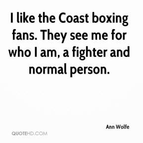 Ann Wolfe - I like the Coast boxing fans. They see me for who I am, a fighter and normal person.
