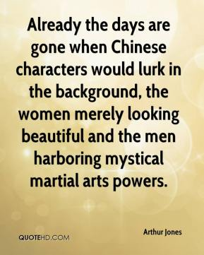 Arthur Jones - Already the days are gone when Chinese characters would lurk in the background, the women merely looking beautiful and the men harboring mystical martial arts powers.