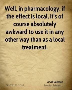 Well, in pharmacology, if the effect is local, it's of course absolutely awkward to use it in any other way than as a local treatment.