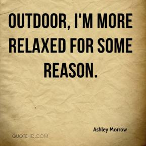 Ashley Morrow - Outdoor, I'm more relaxed for some reason.