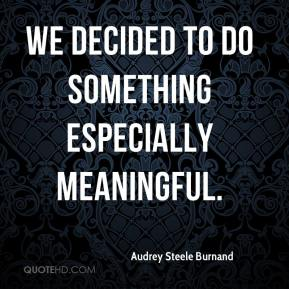 Audrey Steele Burnand - We decided to do something especially meaningful.