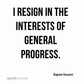 I resign in the interests of general progress.