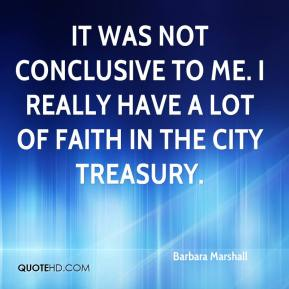 Barbara Marshall - It was not conclusive to me. I really have a lot of faith in the city treasury.