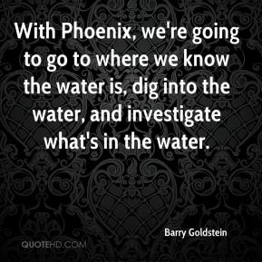 With Phoenix, we're going to go to where we know the water is, dig into the water, and investigate what's in the water.