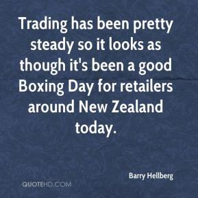 Barry Hellberg - Trading has been pretty steady so it looks as though it's been a good Boxing Day for retailers around New Zealand today.