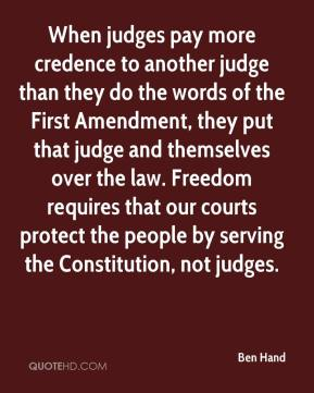 When judges pay more credence to another judge than they do the words of the First Amendment, they put that judge and themselves over the law. Freedom requires that our courts protect the people by serving the Constitution, not judges.