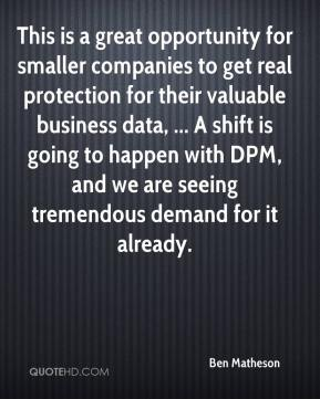 Ben Matheson - This is a great opportunity for smaller companies to get real protection for their valuable business data, ... A shift is going to happen with DPM, and we are seeing tremendous demand for it already.