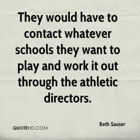 Beth Sauser - They would have to contact whatever schools they want to play and work it out through the athletic directors.