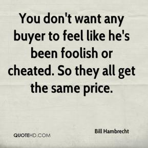 Bill Hambrecht - You don't want any buyer to feel like he's been foolish or cheated. So they all get the same price.
