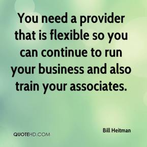 Bill Heitman - You need a provider that is flexible so you can continue to run your business and also train your associates.