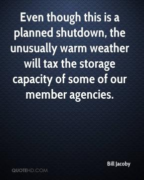 Bill Jacoby - Even though this is a planned shutdown, the unusually warm weather will tax the storage capacity of some of our member agencies.