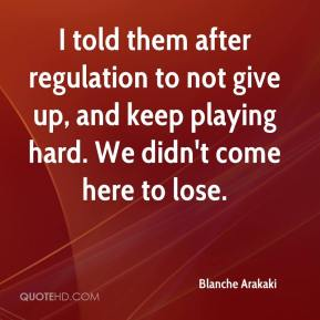 Blanche Arakaki - I told them after regulation to not give up, and keep playing hard. We didn't come here to lose.