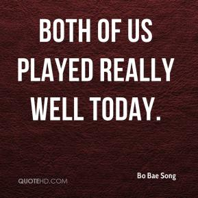 Bo Bae Song - Both of us played really well today.