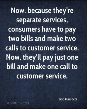 Bob Marsocci - Now, because they're separate services, consumers have to pay two bills and make two calls to customer service. Now, they'll pay just one bill and make one call to customer service.