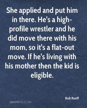 Bob Ruoff - She applied and put him in there. He's a high-profile wrestler and he did move there with his mom, so it's a flat-out move. If he's living with his mother then the kid is eligible.