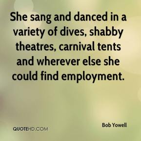 Bob Yowell - She sang and danced in a variety of dives, shabby theatres, carnival tents and wherever else she could find employment.