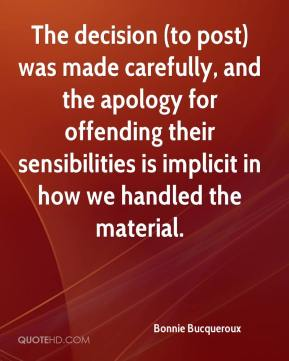 The decision (to post) was made carefully, and the apology for offending their sensibilities is implicit in how we handled the material.