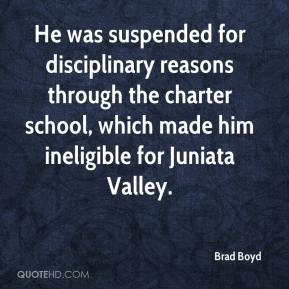 He was suspended for disciplinary reasons through the charter school, which made him ineligible for Juniata Valley.
