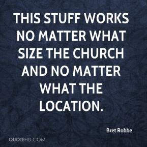 Bret Robbe - This stuff works no matter what size the church and no matter what the location.