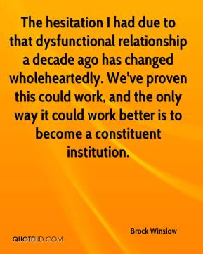 The hesitation I had due to that dysfunctional relationship a decade ago has changed wholeheartedly. We've proven this could work, and the only way it could work better is to become a constituent institution.