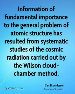 Carl D. Anderson - Information of fundamental importance to the general problem of atomic structure has resulted from systematic studies of the cosmic radiation carried out by the Wilson cloud-chamber method.