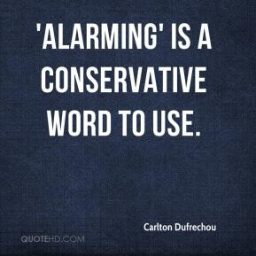 Carlton Dufrechou - 'Alarming' is a conservative word to use.