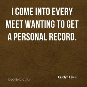 I come into every meet wanting to get a personal record.