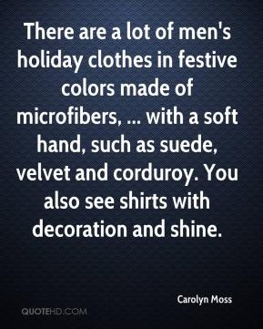 Carolyn Moss - There are a lot of men's holiday clothes in festive colors made of microfibers, ... with a soft hand, such as suede, velvet and corduroy. You also see shirts with decoration and shine.