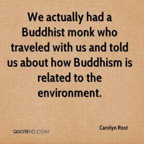 Carolyn Rost - We actually had a Buddhist monk who traveled with us and told us about how Buddhism is related to the environment.