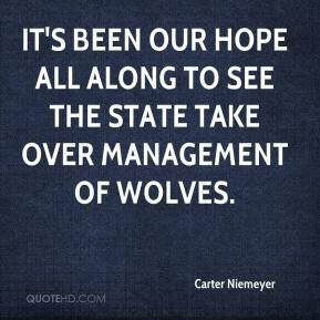 Carter Niemeyer - It's been our hope all along to see the state take over management of wolves.