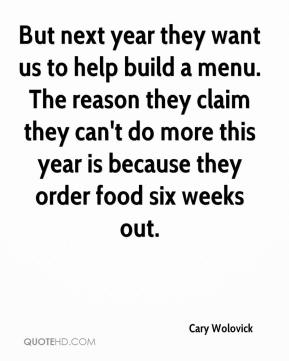 Cary Wolovick - But next year they want us to help build a menu. The reason they claim they can't do more this year is because they order food six weeks out.