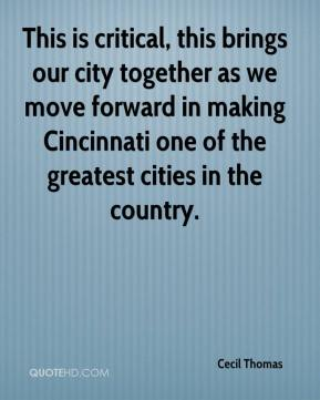 Cecil Thomas - This is critical, this brings our city together as we move forward in making Cincinnati one of the greatest cities in the country.