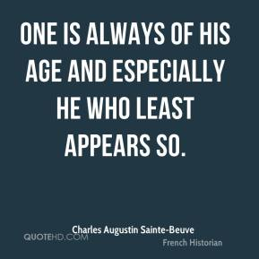 One is always of his age and especially he who least appears so.