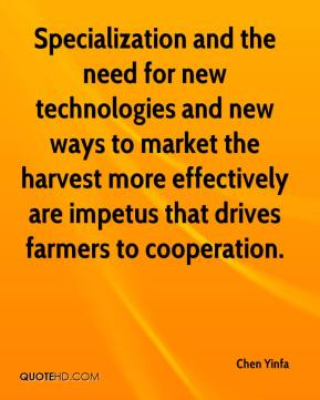 Chen Yinfa - Specialization and the need for new technologies and new ways to market the harvest more effectively are impetus that drives farmers to cooperation.